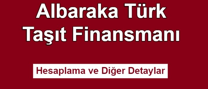 Albaraka Türk Taşıt Kredisi 2021 (Araç Finansmanı Hesaplama)