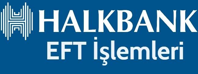 Halkbank EFT Saatleri 2021: Yeni EFT Ücretleri Ne Kadar?